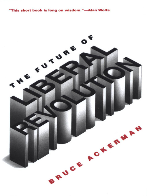 Title details for The Future of Liberal Revolution by Bruce Ackerman - Available