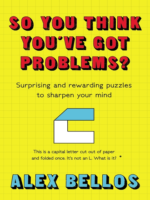 So You Think You've Got Problems? Surprising and rewarding puzzles to sharpen your mind