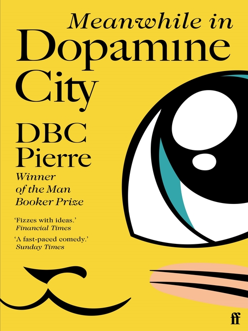 Title details for Meanwhile in Dopamine City by DBC Pierre - Available