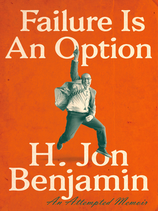 Title details for Failure Is an Option by H. Jon Benjamin - Available