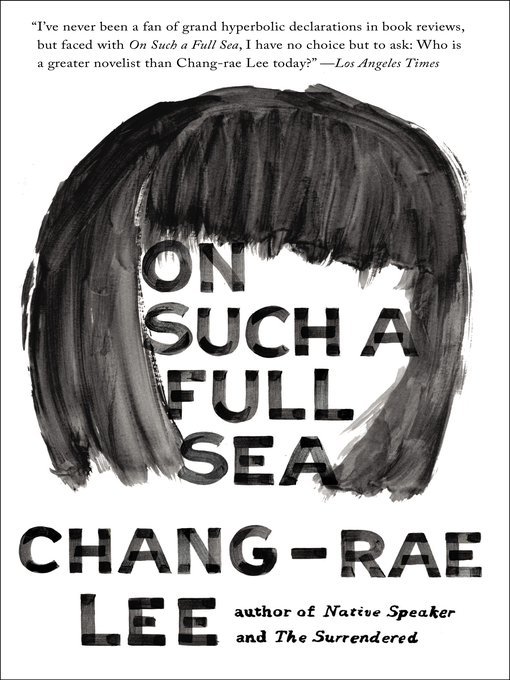 Title details for On Such a Full Sea by Chang-Rae Lee - Available