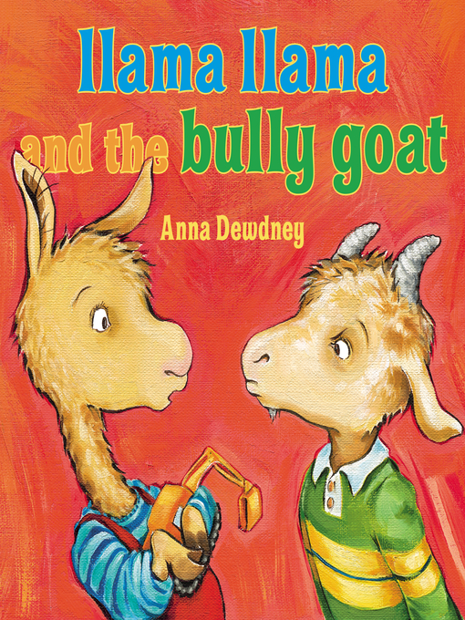 Title details for Llama Llama and the Bully Goat by Anna Dewdney - Available