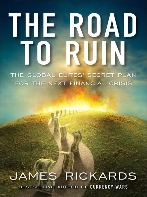 Teens the road to ruin los angeles public library overdrive title details for the road to ruin by james rickards available fandeluxe Ebook collections