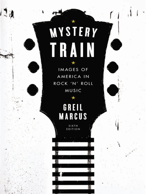 Title details for Mystery Train by Greil Marcus - Available