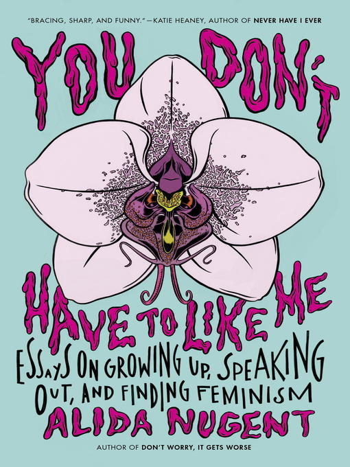 You Don't Have to Like Me Essays on Growing Up, Speaking Out, and Finding Feminism