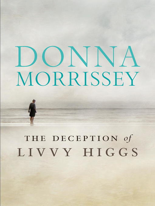 Title details for The Deception of Livvy Higgs by Donna Morrissey - Wait list