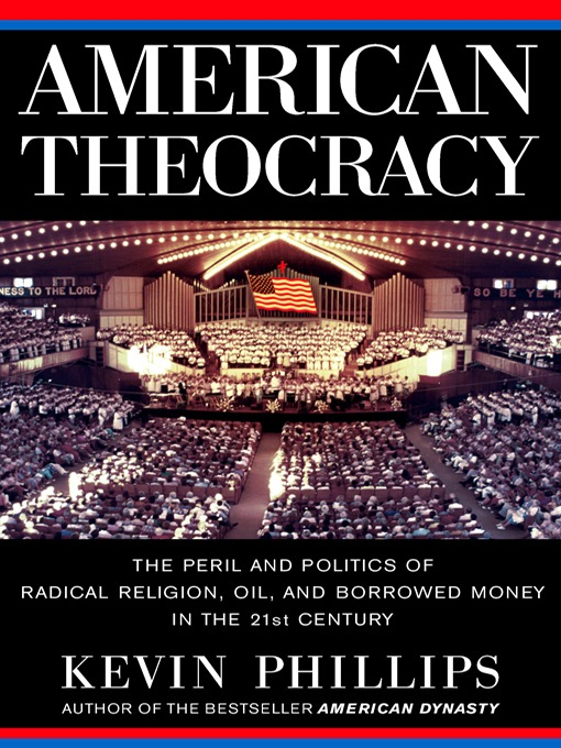 Title details for American Theocracy by Kevin Phillips - Available