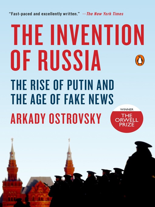 The Invention of Russia The Rise of Putin and the Age of Fake News