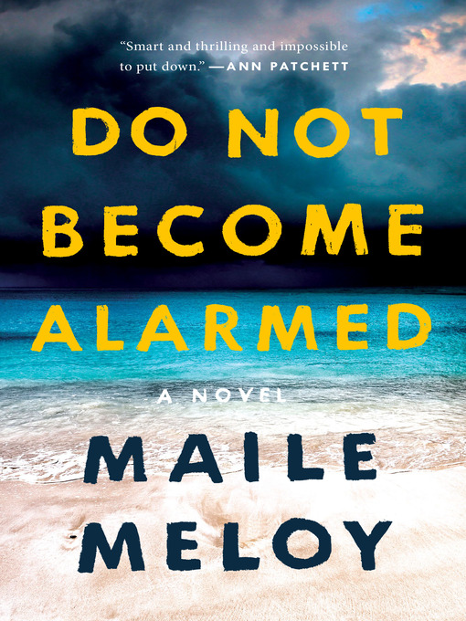 Title details for Do Not Become Alarmed by Maile Meloy - Available