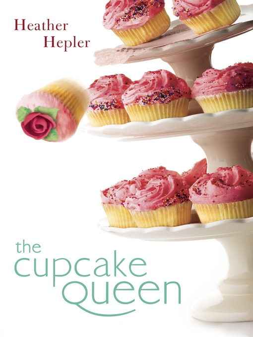 Title details for The Cupcake Queen by Heather Hepler - Available