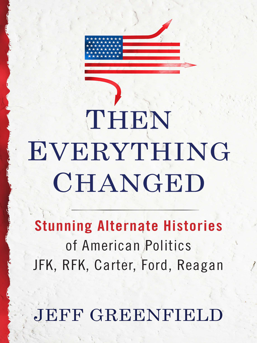 Title details for Then Everything Changed by Jeff Greenfield - Available