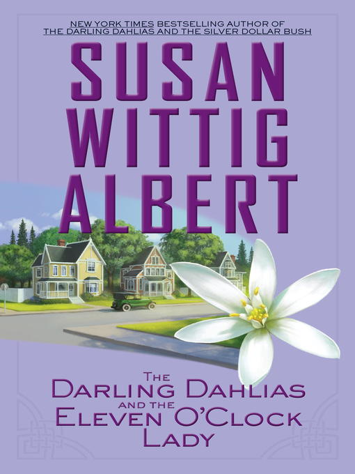 Title details for The Darling Dahlias and the Eleven O'Clock Lady by Susan Wittig Albert - Available