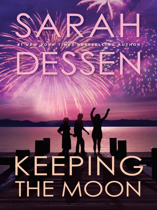 Title details for Keeping the Moon by Sarah Dessen - Available