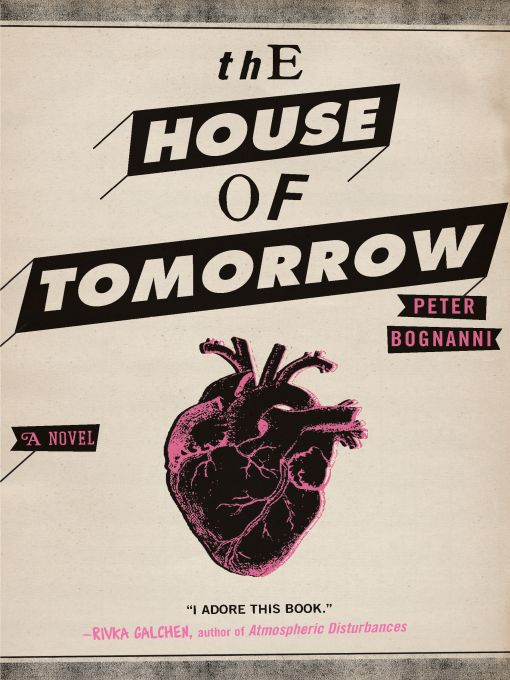 Title details for The House of Tomorrow by Peter Bognanni - Wait list