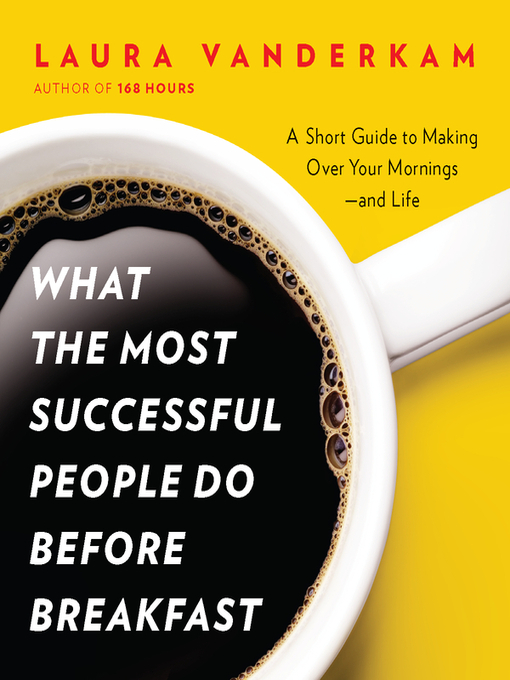Title details for What the Most Successful People Do Before Breakfast by Laura Vanderkam - Available