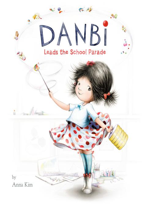 Title details for Danbi Leads the School Parade by Anna Kim - Wait list