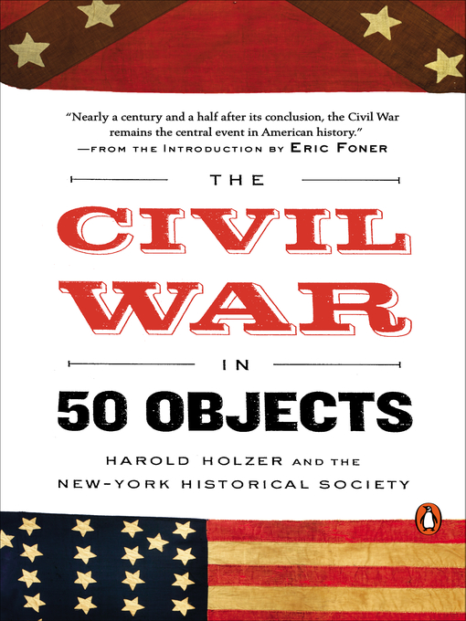 Title details for The Civil War in 50 Objects by Harold Holzer - Available
