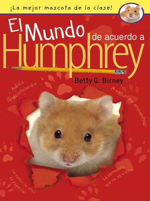 Title details for El Mundo de Acuerdo a Humphrey by Betty G. Birney - Available