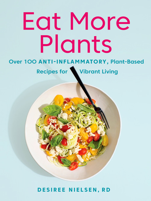 Eat More Plants Over 100 Anti-Inflammatory, Plant-Based Recipes for Vibrant Living