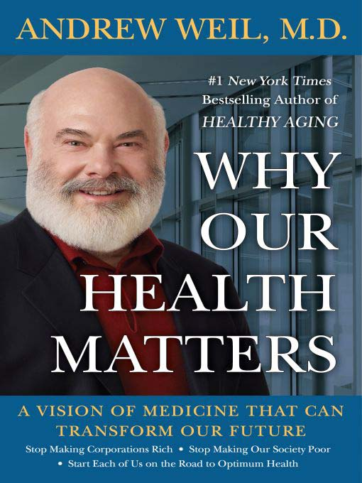 Title details for Why Our Health Matters by Andrew Weil - Available