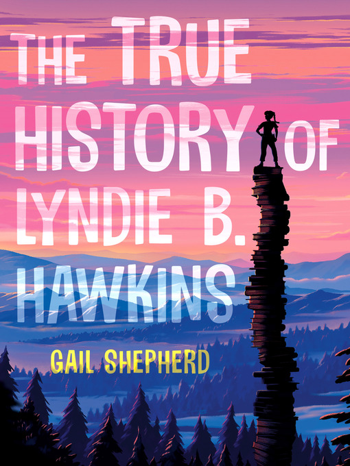 Title details for The True History of Lyndie B. Hawkins by Gail Shepherd - Available