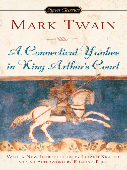 a report on mark twains novel a connecticut yankee in king arthurs court Book report: a connecticut yankee in king arthur's court mark twain (samuel clemens) main characters: hank and is taken by sir kay to king arthur's court.