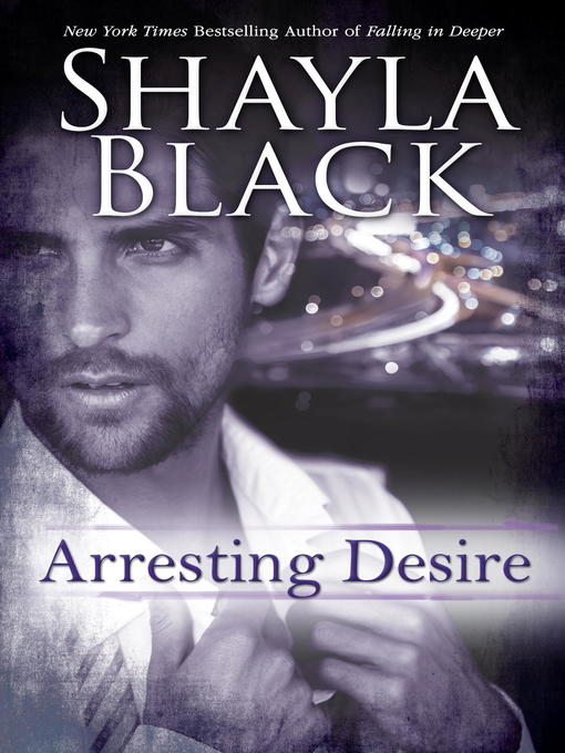 Title details for Arresting Desire by Shayla Black - Available
