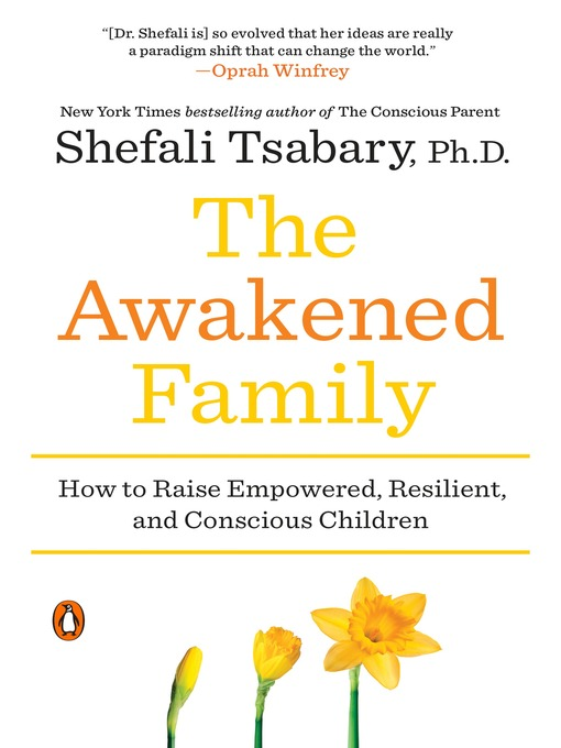 Title details for The Awakened Family by Shefali Tsabary, Ph.D. - Available