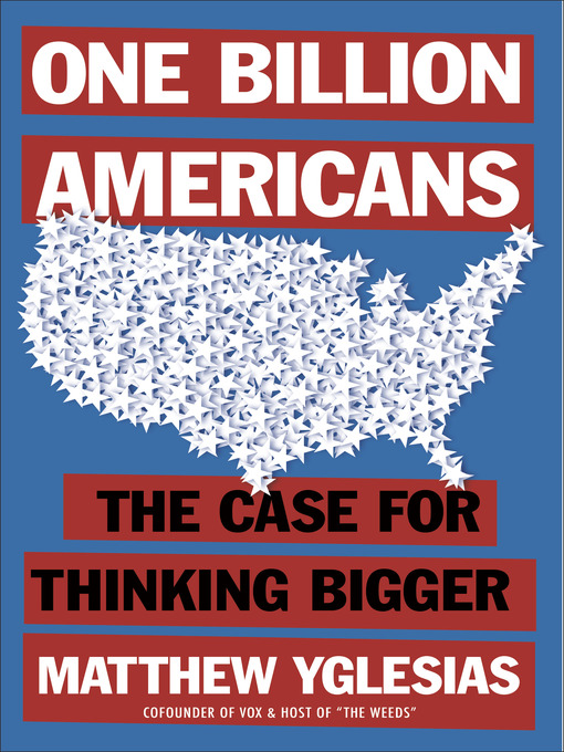 Title details for One Billion Americans by Matthew Yglesias - Available