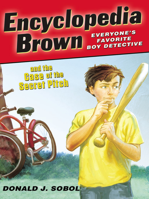 Title details for Encyclopedia Brown and the Case of the Secret Pitch by Donald J. Sobol - Available