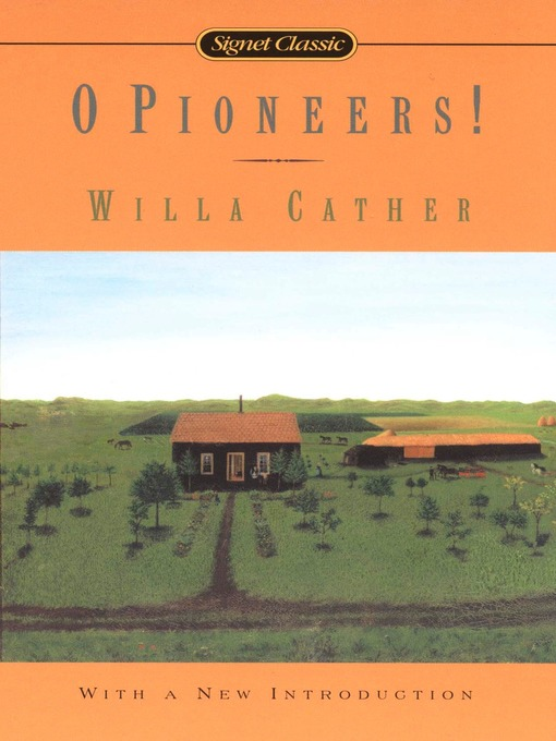o pioneers by willa carther essay Three classic novels by willa catheraccording to wikipedia: willa sibert cather (december 7, 1873[1] – april 24, 1947) was an american author who achieved recognition for her novels of frontier life on the great plains, in works such as o pioneers, my ántonia, and the song of the lark.