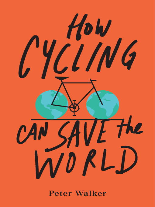 Title details for How Cycling Can Save the World by Peter Walker - Wait list