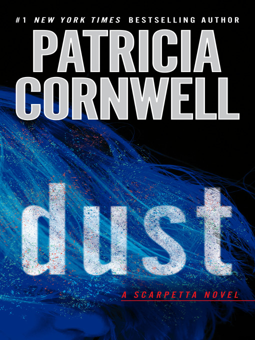 Title details for Dust by Patricia Cornwell - Available