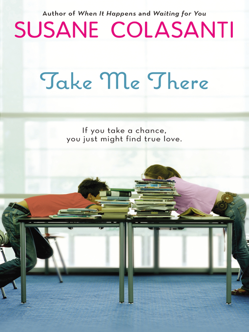 Title details for Take Me There by Susane Colasanti - Wait list