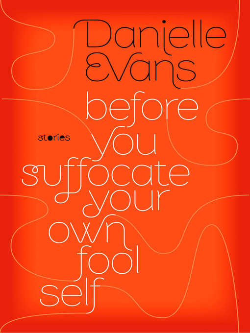 Title details for Before You Suffocate Your Own Fool Self by Danielle Evans - Available