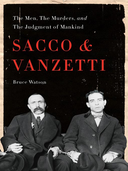 Title details for Sacco and Vanzetti by Bruce Watson - Wait list