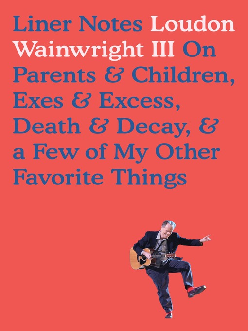 Title details for Liner Notes by Loudon Wainwright, III - Available