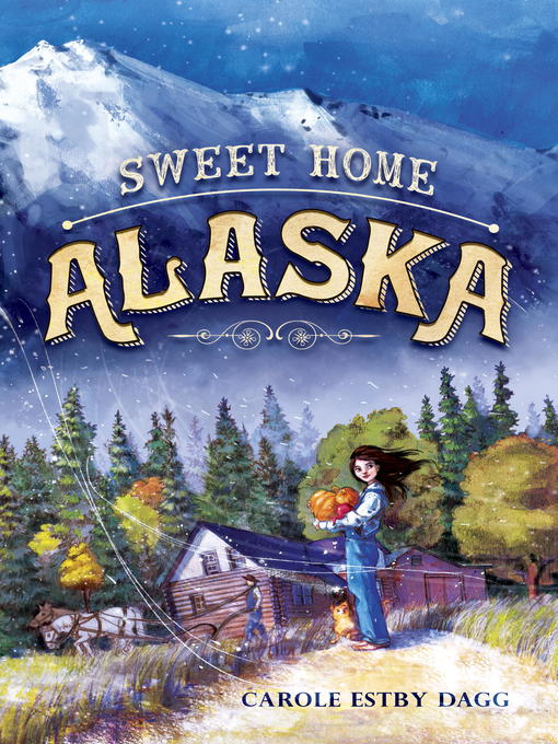 Title details for Sweet Home Alaska by Carole Estby Dagg - Available