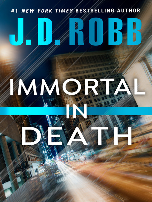 Title details for Immortal in Death by J. D. Robb - Wait list