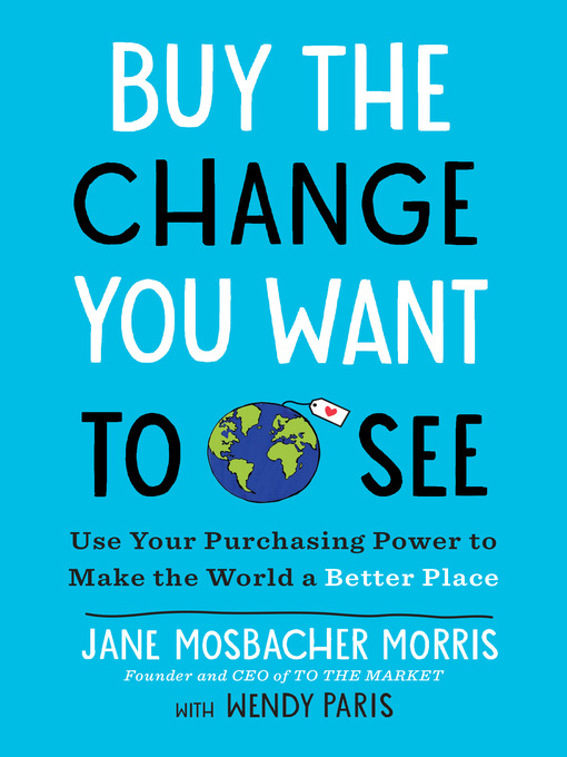 Title details for Buy the Change You Want to See by Jane Mosbacher Morris - Available