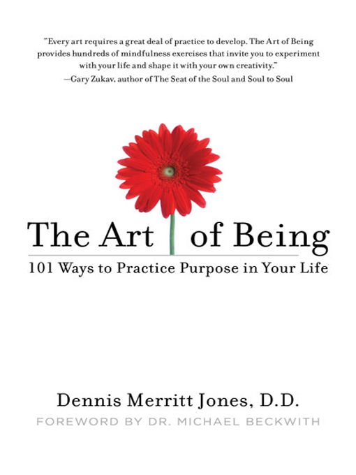 The Art of Being 101 Ways to Practice Purpose in Your Life