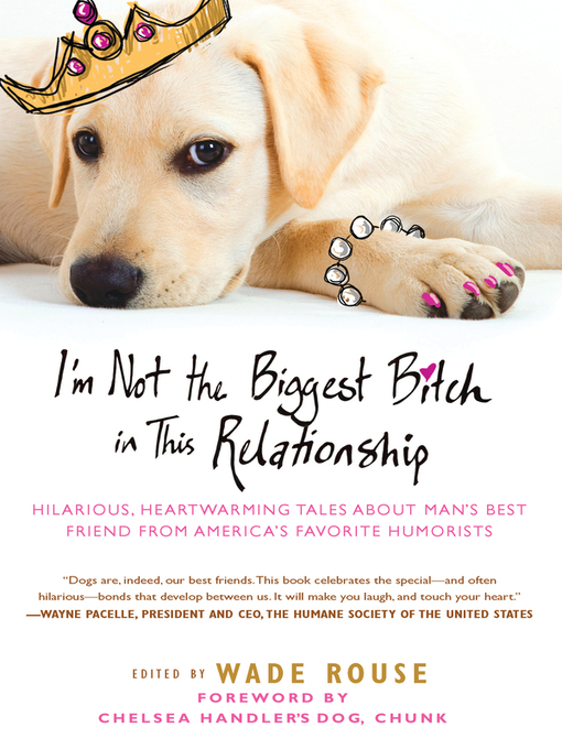 Title details for I'm Not the Biggest Bitch in This Relationship by Wade Rouse - Available