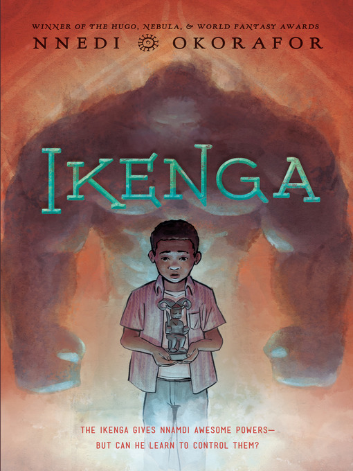 Title details for Ikenga by Nnedi Okorafor - Available