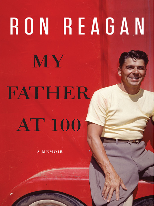 Title details for My Father at 100 by Ron Reagan - Available