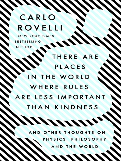 Title details for There Are Places in the World Where Rules Are Less Important Than Kindness by Carlo Rovelli - Wait list