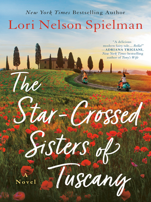 Title details for The Star-Crossed Sisters of Tuscany by Lori Nelson Spielman - Available