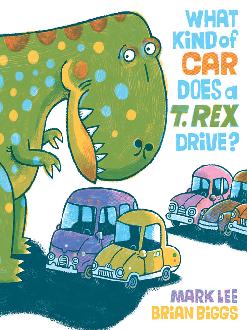 Title details for What Kind of Car Does a T. Rex Drive? by Mark Lee - Available