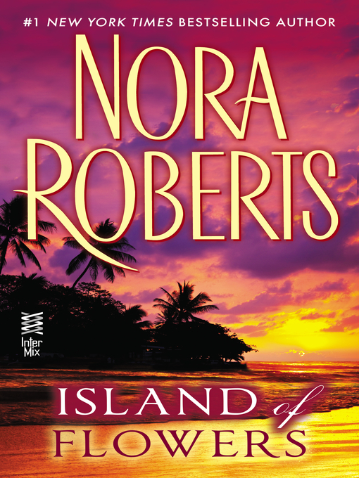 Title details for Island of Flowers by Nora Roberts - Available