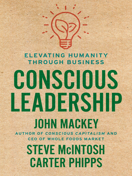 Title details for Conscious Leadership by John Mackey - Available