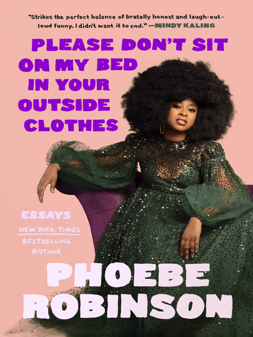 Title details for Please Don't Sit on My Bed in Your Outside Clothes by Phoebe Robinson - Wait list